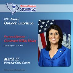 Governor Nikki Haley will be the featured speaker at the 2015 Outlook Luncheon at the Florence Civic Center in Florence, SC. Presented by the Florence Chamber of Commerce.