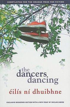 """Éilís Ní Dhuibhne.  """"The dancers dancing."""" PR6064.I127D36 2010"""