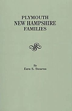 Plymouth New Hampshire Families by: Ezra S. Stearns