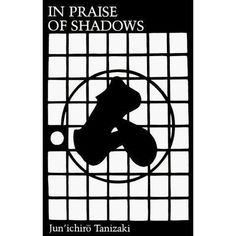 In Praise of Shadows _ Jun'ichirō Tanizaki