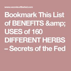 Bookmark This List of BENEFITS & USES of 160 DIFFERENT HERBS  –  Secrets of the Fed