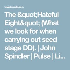 """The """"Hateful Eight"""" (What we look for when carrying out seed stage DD). 