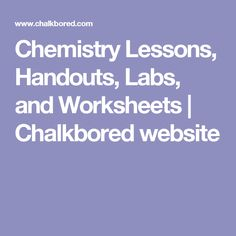 Chemistry Lessons, Handouts, Labs, and Worksheets | Chalkbored website