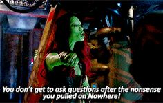 You don't get to ask questions after the nonsense you pulled on Nowhere! || Gamora || Guardians of the Galaxy || 245px × 155px || #animated #quotes