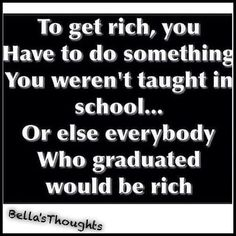 Don't get me wrong! It doesnt mean  that education isnt important. The basic education you get in your K-12 years is important to everything that comes after. & if you want to be a teacher a lawyer or a doctor then obviously youre going to need to go to college.But what you wont learn in school is how money works. Unfortunately our schools dont teach that language. They teach you the basics and then they either teach you a specific trade or skill or they simply train you to be an employee…