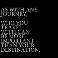 God is who I am traveling with on this journey, He's my destination.