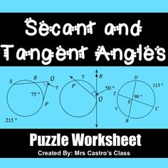 This worksheet is a fun way for students to practice finding arc and angle measures formed by secant and tangent lines of circles. Students solve problems to reveal the answer to the riddle at the top of the page, which means they receive immediate feedback as to whether or not they have solved correctly.
