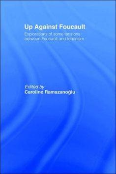 """Up against Foucault: explorations of some tensions between Foucault and feminism"" edited by Caroline Ramazanoğlu.  Available via Dawsonera.  Classmark: 25.7.RAM.2"