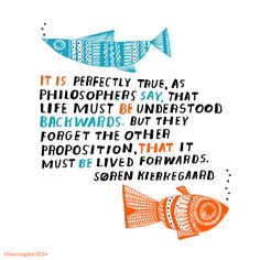 It is perfectly true, as philosophers say, that life must be understood backwards. BUT! Quote illustrated by Lisa Congdon #quote #living