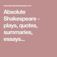 LOOK HERE FIRST - Absolute Shakespeare - plays, quotes, summaries, essays...