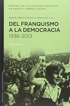 Del franquismo a la democracia, 1936-2013, 2015 http://absysnetweb.bbtk.ull.es/cgi-bin/abnetopac01?TITN=549266