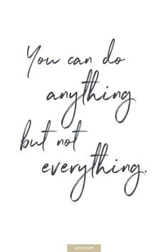 You can do anything but not everything quote - daily mantra - It's National Stress Awareness Day. What is Your Mantra For Dealing With Stress? Answer here: www.levo.com/... #DealingWithPanicAttack