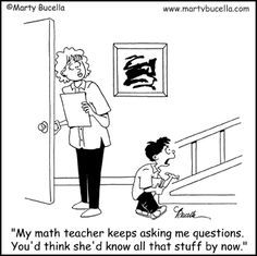 You'd think that my math teacher would know all that stuff by now!  Classic!