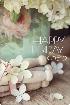 Good Morning....happy friday