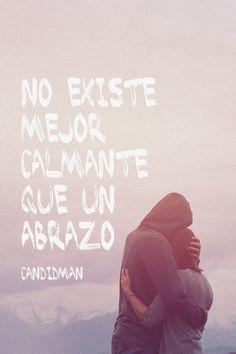 """""""No existe mejor #Calmante que un #Abrazo"""". #Citas #Frases @candidman"""