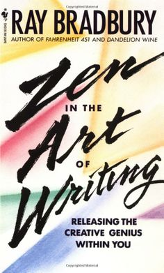 Zen in the Art of Writing: Releasing the Creative Genius Within You by  Ray Bradbury