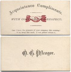 "Acquaintance compliments with confidence and respect.  ""Can I have the pleasure of your company this evening? If so, keep this card. If not, please return it.""  This is sneaky ... either way, you end up having to talk to them!"