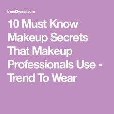 10 Must Know Makeup Secrets That Makeup Professionals Use - Trend To Wear
