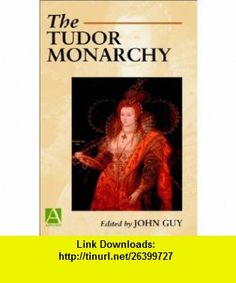 The Tudor Monarchy (Arnold Readers in History) (9780340652190) John Guy , ISBN-10: 0340652195  , ISBN-13: 978-0340652190 ,  , tutorials , pdf , ebook , torrent , downloads , rapidshare , filesonic , hotfile , megaupload , fileserve