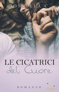 Romance and Fantasy for Cosmopolitan Girls: Segnalazione: Le cicatrici del cuore di Rossella C...