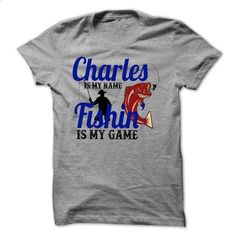 CHARLES is my name Fishing is my game shirt - #sport shirts #white hoodies. ORDER HERE => https://www.sunfrog.com/Names/CHARLES-is-my-name-Fishing-is-my-game-shirt.html?60505