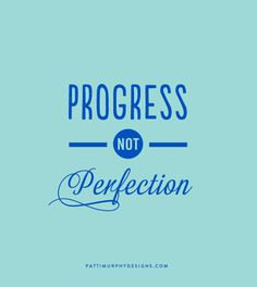 progress not perfection | Patti Murphy Designs