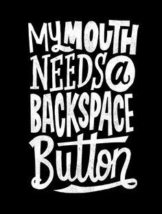 My mouth needs a backspace button