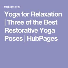 Yoga for Relaxation | Three of the Best Restorative Yoga Poses | HubPages
