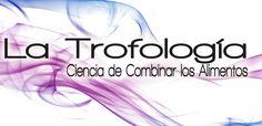 La trofología es conocida como la ciencia de combinar los alimentos de manera que no cause estragos en nuestra salud