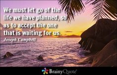 We must let go of th  We must let go of the life we have planned, so as to accept the one that is waiting for us. - Joseph Campbell  https://www.pinterest.com/pin/445082375654568286/   Also check out: http://kombuchaguru.com
