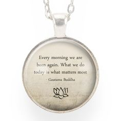 """""""Every morning we are born again. What we do today is what matters most."""" ― Gautama Buddha - Pendant size: 1"""" inch (25 mm) - Chain length: 24"""" inches - Art print sealed under smooth glass cover - Zinc"""
