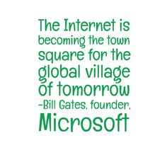 Global Village. #Quote from Bill Gates #Microsoft