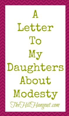This is very good! | A Letter To My Daughters About Modesty - The Hill Hangout