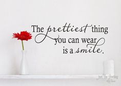 The prettiest thing you can wear is a smile- Vinyl Decal - Vinyl Lettering from Just The Frosting. Saved to Epic Wishlist. Top Quotes, Cute Quotes, Great Quotes, Quotes To Live By, Inspirational Quotes, Motivational, Thats The Way, Vinyl Lettering, Quotable Quotes