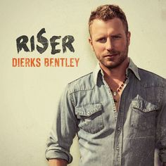 Riser, a song by Dierks Bentley on Spotify