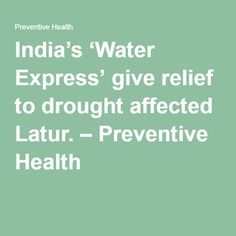 India's 'Water Express' give relief to drought affected Latur. – Preventive Health