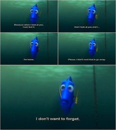 It's there, I know it is, because when I look at you, I can feel it. And-and I look at you, and I. I don't want to forget. Disney Pixar, Disney Memes, Disney Quotes, Disney And Dreamworks, Dory Quotes, Finding Nemo Quotes, Finding Dory, Cartoon Network, To Infinity And Beyond