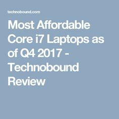 Most Affordable Core i7 Laptops as of Q4 2017 - Technobound Review