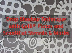 Easy, Fun and Versatile! New Video Tutorial - Drop Shadow Technique with Gelli® Plates and ScanNCut Stencils and Masks!