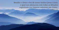 Bendito o Deus e Pai de nosso Senhor Jesus Cristo, o qual nos abençoou com todas as bênçãos espirituais nos lugares celestiais em Cristo; Efésios 1:3