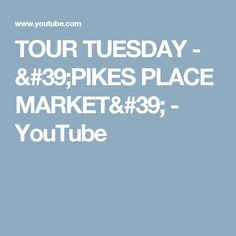 TOUR TUESDAY - 'PIKES PLACE MARKET' - YouTube