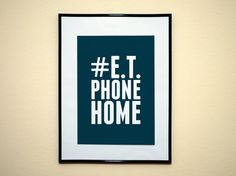 Hashtag ET Phone Home Movie Quote Art Print by EverythingHashtag, $8.99
