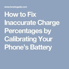How to Fix Inaccurate Charge Percentages by Calibrating Your Phone's Battery