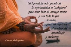 The highest proposal spirituality has is that you work on yourself. For you to feel good with yourself and with everything that surrounds you. To continue walking the pathway of learning and evolving. Yoga Thoughts, Positive Thoughts, Amor Quotes, Wise Quotes, Osho, Yoga Phrases, Frases Yoga, S Quote, Morning Quotes