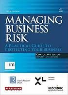 Managing business risk : a practical guide to protecting your business