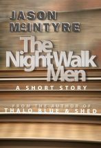 The Night Walk Men by Jason McIntyre (featuring Author Q + A)