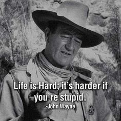 Life Is Hard John Wayne Quote Photos. Posters, Prints and Wallpapers Life Is Hard John Wayne Quote Great Quotes, Quotes To Live By, Me Quotes, Funny Quotes, Inspirational Quotes, Famous Quotes, Funny Memes, Humor Quotes, Clean Funny Humor
