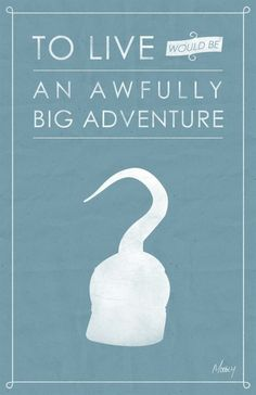 to live would be an awfully big adventure