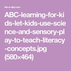 ABC-learning-for-kids-let-kids-use-science-and-sensory-play-to-teach-literacy-concepts.jpg (580×464)