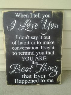 i love you signs anniversary gifts christmas wood signs rustic signs love quotes wall art love description typography home decor; I just said this to my husband, in almost the same way, this morning. Cute Quotes, Great Quotes, Quotes To Live By, Inspirational Quotes, Motivational, Just In Case, Just For You, I Love You Signs, Love Of My Life